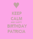 KEEP CALM AND HAPPY  BIRTHDAY PATRICIA - Personalised Tea Towel: Premium