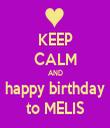 KEEP CALM AND happy birthday to MELIS - Personalised Tea Towel: Premium