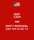 KEEP CALM AND HAPPY MEMORIAL  DAY !!!!!!! :D XO <3  - Personalised Tea Towel: Premium