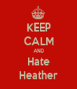 KEEP CALM AND Hate Heather - Personalised Tea Towel: Premium