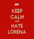 KEEP CALM AND HATE LORENA - Personalised Tea Towel: Premium