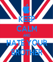 KEEP CALM AND HATE YOUR BROTHER - Personalised Tea Towel: Premium