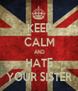 KEEP CALM AND HATE YOUR SISTER - Personalised Tea Towel: Premium