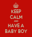 KEEP CALM AND HAVE A BABY BOY - Personalised Tea Towel: Premium