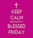 KEEP CALM AND HAVE A BLESSED FRIDAY - Personalised Tea Towel: Premium