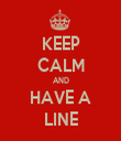 KEEP CALM AND HAVE A LINE - Personalised Tea Towel: Premium