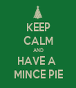 KEEP CALM AND HAVE A  MINCE PIE - Personalised Tea Towel: Premium