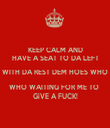 KEEP CALM AND HAVE A SEAT TO DA LEFT WITH DA REST DEM HOES WHO WHO WAITING FOR ME TO  GiVE A FUCK! - Personalised Tea Towel: Premium