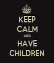 KEEP CALM AND HAVE CHILDREN - Personalised Tea Towel: Premium