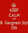 KEEP CALM AND HB  Gangnam Style ON - Personalised Tea Towel: Premium