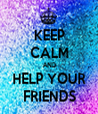 KEEP CALM AND HELP YOUR FRIENDS - Personalised Tea Towel: Premium