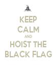 KEEP CALM AND HOIST THE BLACK FLAG - Personalised Tea Towel: Premium