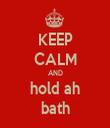 KEEP CALM AND hold ah bath - Personalised Tea Towel: Premium