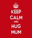 KEEP CALM AND HUG MUM - Personalised Tea Towel: Premium