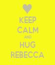 KEEP CALM AND HUG REBECCA - Personalised Tea Towel: Premium