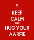 KEEP CALM AND HUG YOUR AARFIE - Personalised Tea Towel: Premium