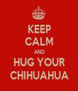 KEEP CALM AND HUG YOUR CHIHUAHUA - Personalised Tea Towel: Premium