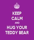 KEEP CALM AND HUG YOUR TEDDY BEAR - Personalised Tea Towel: Premium