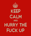 KEEP CALM AND HURRY THE FUCK UP - Personalised Tea Towel: Premium