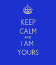 KEEP CALM AND I AM  YOURS - Personalised Tea Towel: Premium