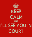 KEEP CALM AND I'LL SEE YOU IN COURT - Personalised Tea Towel: Premium