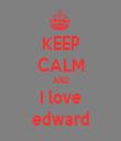 KEEP CALM AND I love edward - Personalised Tea Towel: Premium