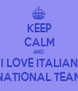 KEEP CALM AND  I LOVE ITALIAN NATIONAL TEAM - Personalised Tea Towel: Premium