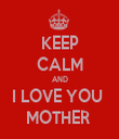 KEEP CALM AND I LOVE YOU  MOTHER  - Personalised Tea Towel: Premium