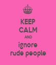 KEEP CALM AND ignore rude people - Personalised Tea Towel: Premium