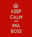 KEEP CALM AND IMA BOSS - Personalised Tea Towel: Premium