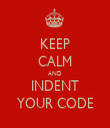 KEEP CALM AND INDENT YOUR CODE - Personalised Tea Towel: Premium