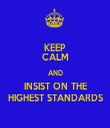KEEP CALM AND INSIST ON THE HIGHEST STANDARDS - Personalised Tea Towel: Premium