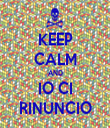KEEP CALM AND IO CI RINUNCIO - Personalised Tea Towel: Premium