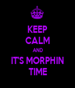 KEEP CALM AND IT'S MORPHIN TIME - Personalised Tea Towel: Premium