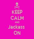 KEEP CALM AND Jackass  ON - Personalised Tea Towel: Premium