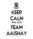 KEEP CALM AND JOIN TEAM AAISHAY - Personalised Tea Towel: Premium