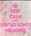KEEP CALM AND JUNTAS SOMOS MELHORES - Personalised Tea Towel: Premium