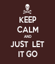 KEEP CALM AND JUST  LET IT GO - Personalised Tea Towel: Premium