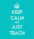 KEEP CALM AND JUST TEACH - Personalised Tea Towel: Premium