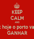 KEEP CALM AND k hoje o porto vai GANHAR - Personalised Tea Towel: Premium