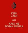 KEEP CALM AND KALK KIZ SOĞAN DOĞRA - Personalised Tea Towel: Premium