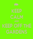 KEEP CALM AND KEEP OFF THE GARDENS - Personalised Tea Towel: Premium