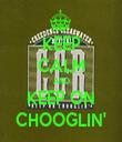KEEP CALM AND KEEP ON CHOOGLIN' - Personalised Tea Towel: Premium