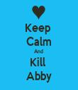 Keep  Calm And  Kill  Abby - Personalised Tea Towel: Premium
