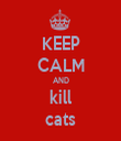 KEEP CALM AND kill cats - Personalised Tea Towel: Premium