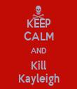 KEEP CALM AND Kill Kayleigh - Personalised Tea Towel: Premium