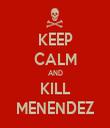 KEEP CALM AND KILL MENENDEZ - Personalised Tea Towel: Premium