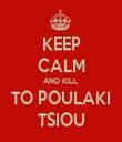 KEEP CALM AND KILL  TO POULAKI TSIOU - Personalised Tea Towel: Premium