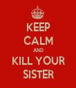 KEEP CALM AND KILL YOUR SISTER - Personalised Tea Towel: Premium