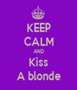 KEEP CALM AND Kiss A blonde - Personalised Tea Towel: Premium